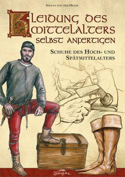 Kleidung des Mittelalters selbst anfertigen - Schuhe des Hoch- und Spätmittelalters
